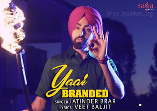 YAAR BRANDED is the Latest Punjabi Song which is sung by Jatinder Brar and lyrics are penned by Veet Baljit. Desi Anthem composed the music in this track