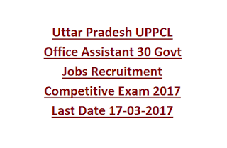Uttar Pradesh UPPCL Office Assistant 30 Govt Jobs Recruitment Competitive Exam 2017 Last Date 17-03-2017