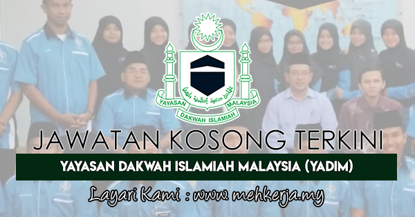 Jawatan Kosong Terkini 2018 di Yayasan Dakwah Islamiah Malaysia Malaysia (YADIM)