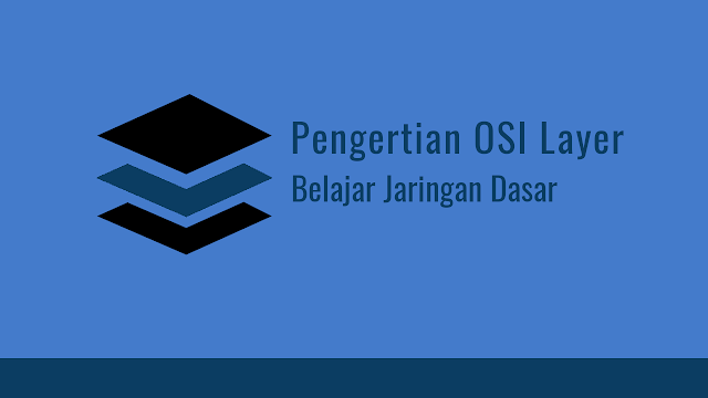 Pengertian OSI Layer - 7 lapisan OSI -  OSI Model