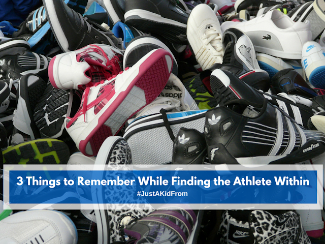 3 Things to Remember While Finding the Athlete Within #JustAKidFrom