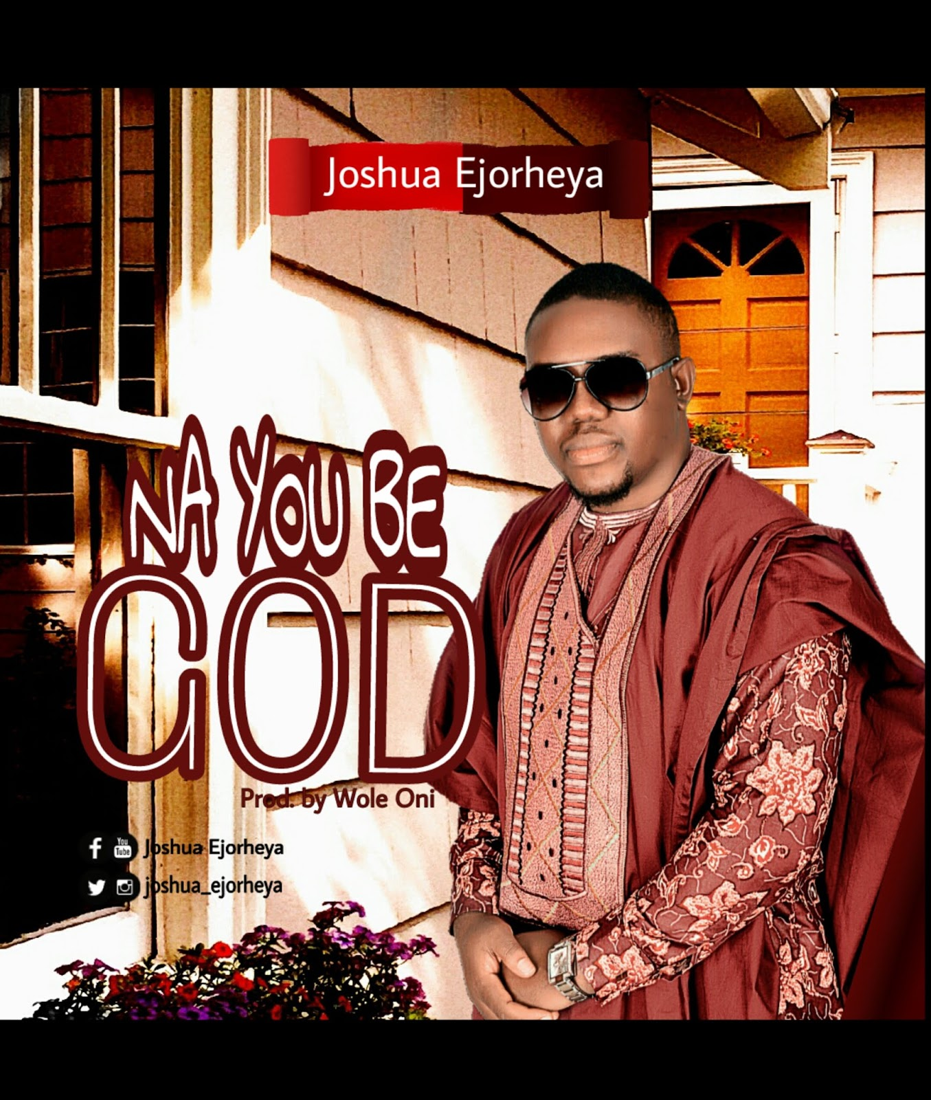 Na You Be God. Rev. Joshua Ejorheya