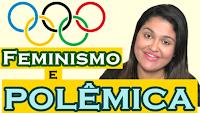 feminismo feminista polemica não sou obrigada olimpiadas extremista feminazi feminazzi femen burra chata bobeira sem noção se dando mal rachando odeio pronto falei babado confusão