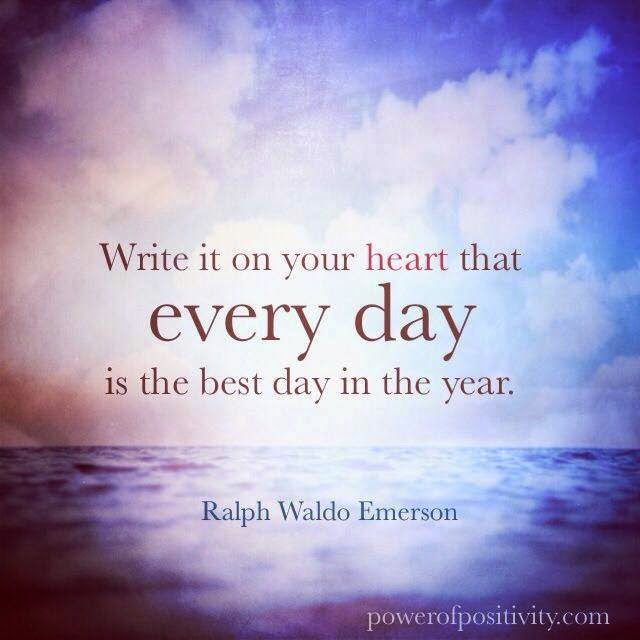 WRITE IT ON YOUR HEART THAT EVERY DAY IS THE BEST DAY IN