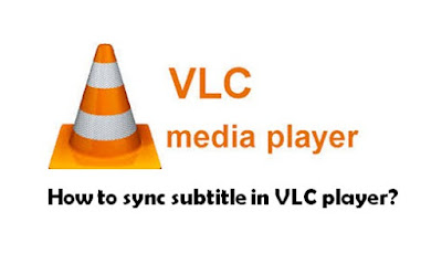 How to sync subtitle in VLC player?