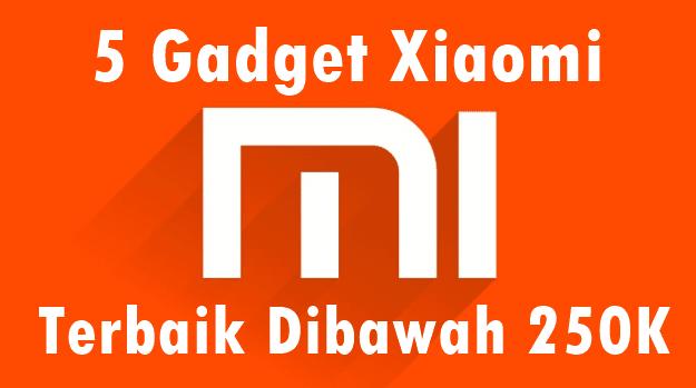 5 Gadget Xiaomi Terbaik Dibawah 250Rb Versi Sekilastekno.com