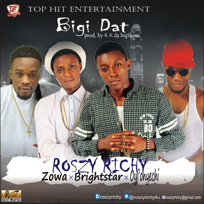 Download mp3: Roszy Richy - bigi dat ft Brightstar, Zowa & Oyi'onyenchi