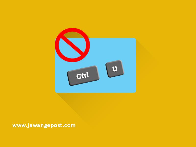 Cara Supaya Blog atau Website Tidak bisa Ctrl+U (Page Source) dan Klik kanan