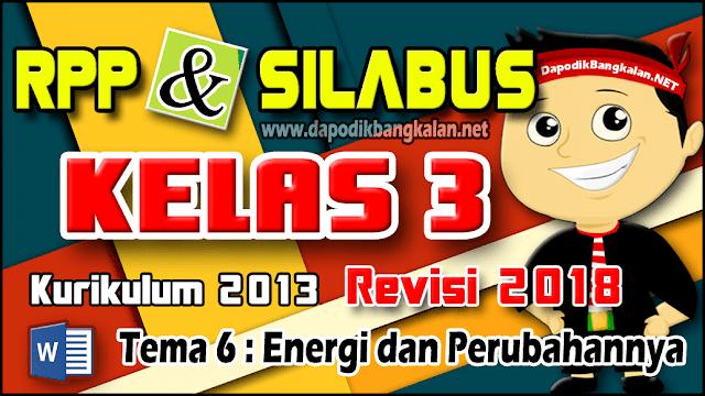 RPP Silabus Kelas 3 Revisi 2018 K13 Tema 6 Energi dan Perubahannya