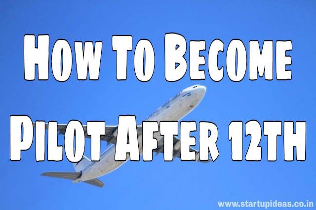 How to become pilot after 12th – Startup ideas