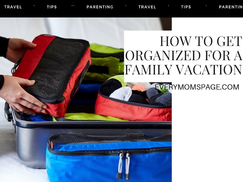How To Get Organized For A Family Vacation