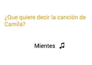 Significado de la canción Mientes Camila.