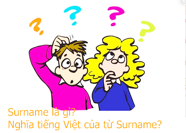 Surname, Last Name, First Name, Middle Name, Given Name, Family Name là gì? a