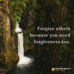 Forgive Others Because You Need Forgiveness, Too by Rick Warren