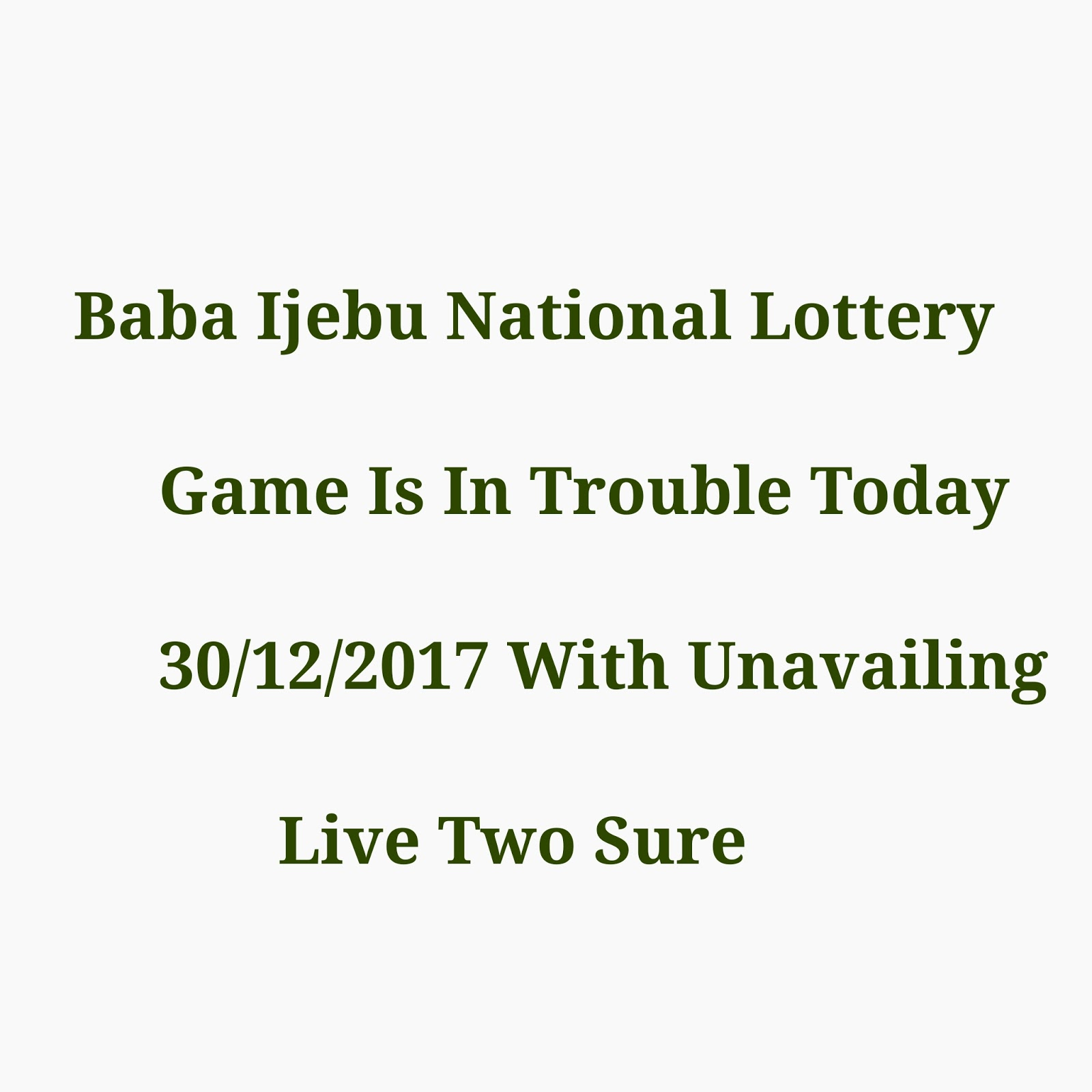 Baba Ijebu National Lottery Game Is In Trouble Today 30/12/2017 With