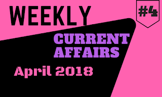 Weekly Current Affairs April 2018  : Week IV