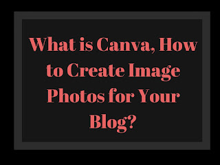 what is canva, how to create free image photos from canva, create free image photos online, create create attractive images online for your blog