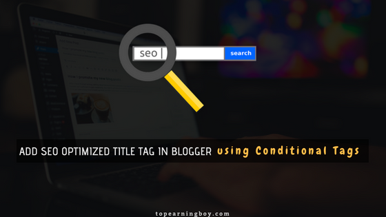 SEO Optimized Title Tag in Blogger Using Conditional Tags