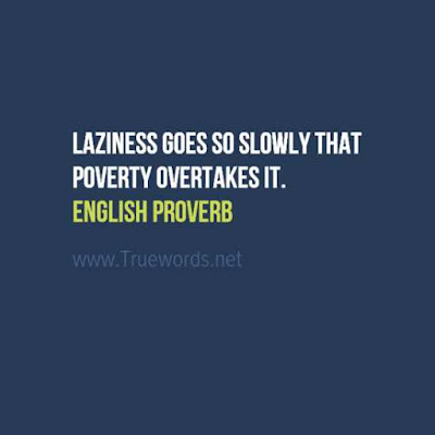 Laziness goes so slowly that poverty overtakes it