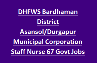 DHFWS Bardhaman District Asansol Durgapur Municipal Corporation Staff Nurse 67 Govt Jobs CMOH Recruitment 2018
