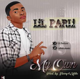 MUSIC: LIL PARLI - MY OWN