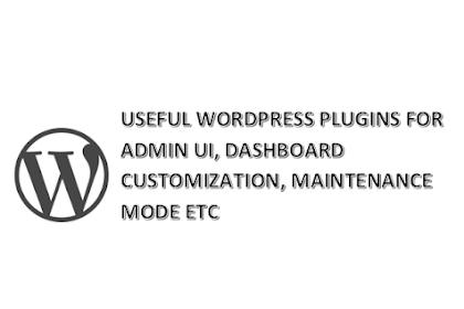 Useful WordPress Plugins for Admin User Interface Customization, Maintenance Mode etc.