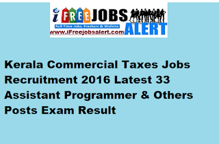 Kerala Commercial Taxes Jobs Recruitment 2016 Latest 33 Assistant Programmer & Others Posts Exam Result