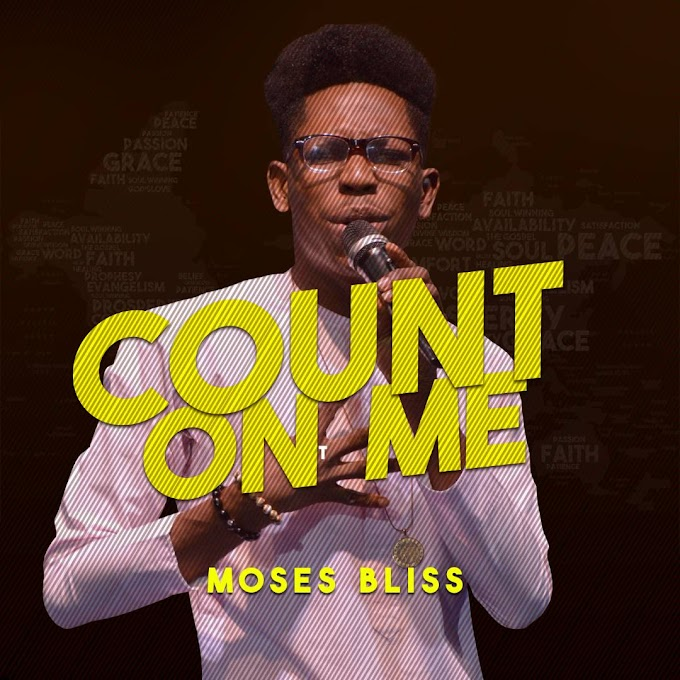 GOSPEL MUSIC: Moses Bliss - Count On Me