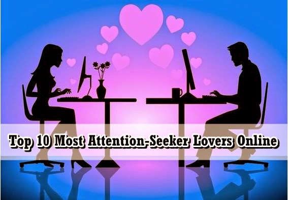 Top 10 Attention Seeker Lovers Online
