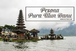 Pura Ulun Danu Bratan: Salah Satu Pura Yang Wajib di Kunjungi Kalau ke Bali