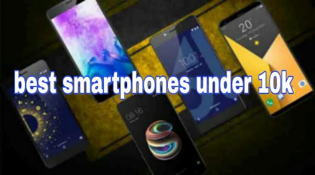 Best Smartphones Under 10k: In India 2018