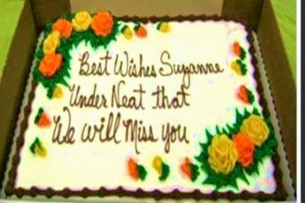 "Picture of decorated cake from Walmart which reads: ""Best Wishes Suzanne, Under Neat that, We will Miss you"