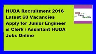 HUDA Recruitment 2016 Latest 60 Vacancies Apply for Junior Engineer & Clerk / Assistant HUDA Jobs Online