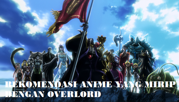 Rekomendasi 21 Anime Yang Seolah-Olah Dengan Overlord [Overpower]