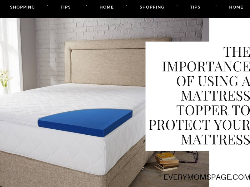 The Importance of Using a Mattress Topper To Protect Your Mattress