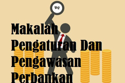 Makalah Pengaturan Dan Pengawasan Perbankan