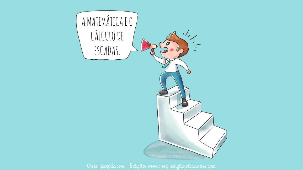 A Matemática por trás do cálculo de escadas