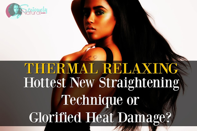 Thermal Relaxing Hottest New Straightening Technique or Glorified Heat Damage?