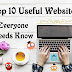 Top 10 Useful Websites Everyone Needs Know