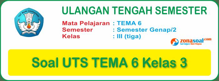 Soal Ulangan UTS Tema 6 Kelas 3 SD Terbaru dan Kunci Jawaban