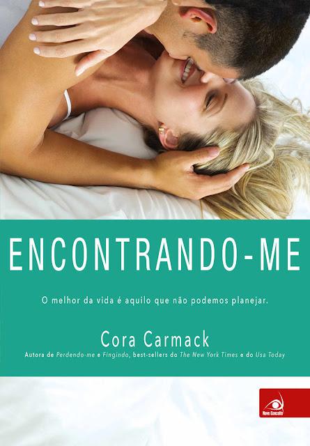 Encontrando-me O melhor da vida é aquilo que não podemos planejar - Cora Carmack