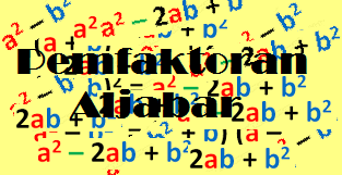 Rumus Pemfaktoran Aljabar Matematika Beserta Contoh Soal Rumus Pemfaktoran Aljabar Matematika Beserta Contoh Soal