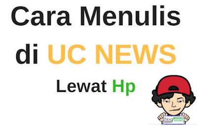 Cara Menulis Artikel di Uc News Lewat Hp