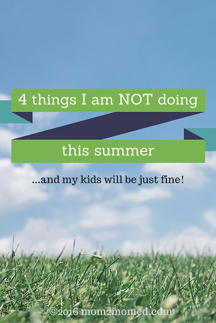 Mom2MomEd blog: 4 things I am not doing this summer...and my kids will be just fine!