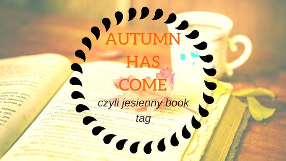 AUTUMN HAS COME czyli jesienny tag książkowy