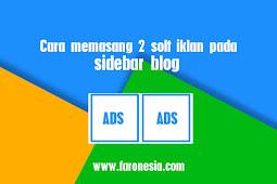 Cara memasang 2 solt iklan pada sidebar blog