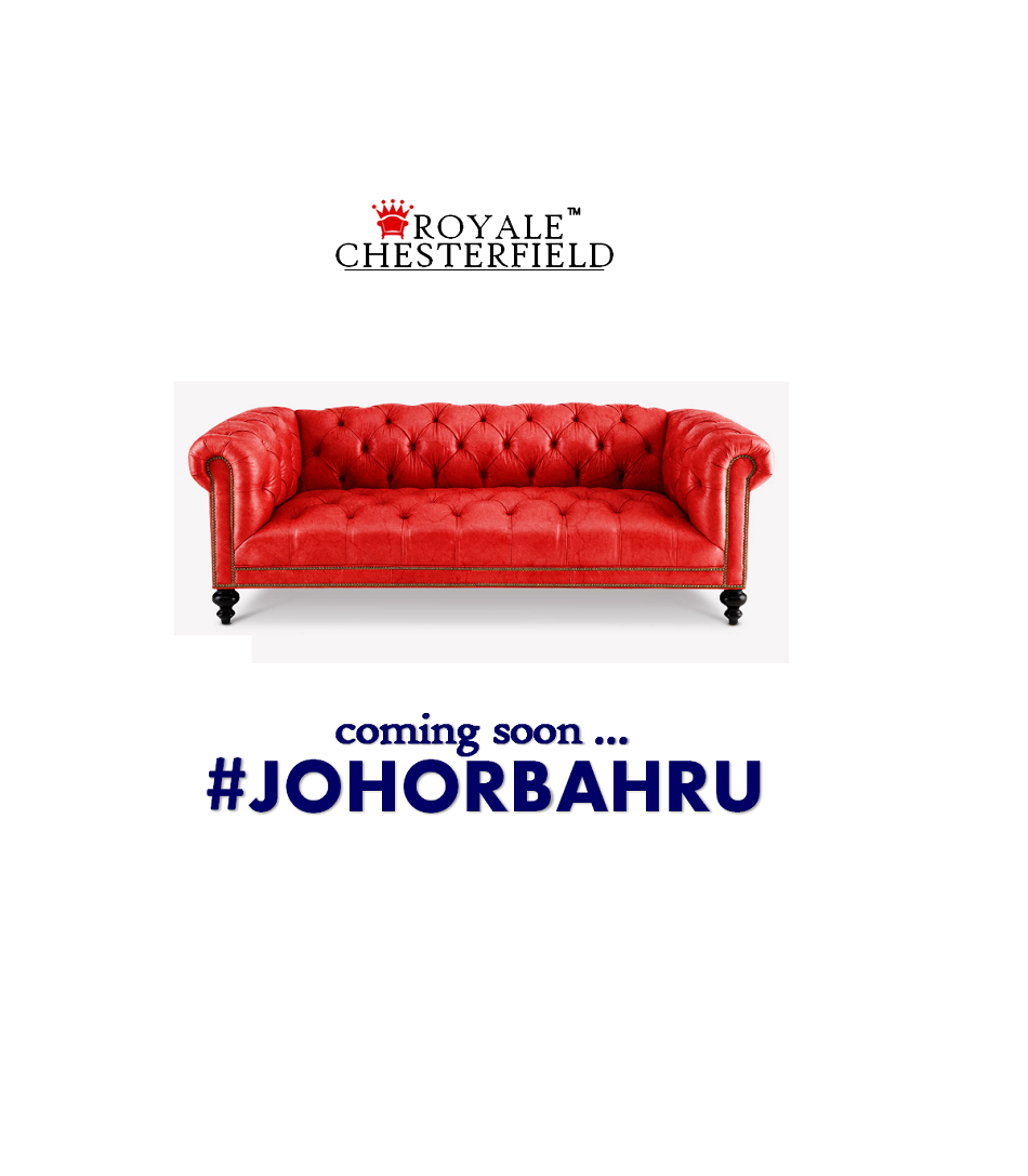 ROYALE CHESTERFIELD: JOHOR BAHRU..... WE ARE COMING TO YOU