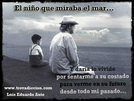 El niño que miraba el mar ... y Y daría lo vivido  por sentarme a su costado  para verme en su futuro  desde todo mi pasado
