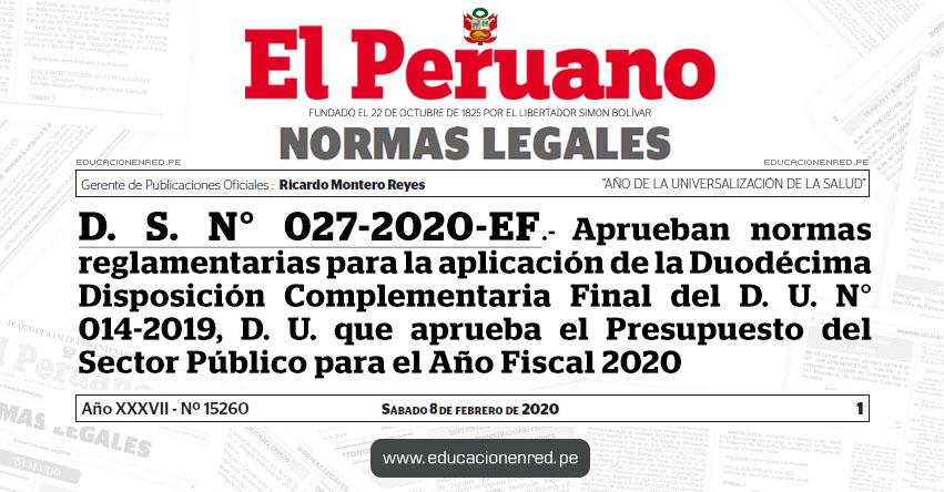 D. S. N° 027-2020-EF.- Aprueban normas reglamentarias para la aplicación de la Duodécima Disposición Complementaria Final del Decreto de Urgencia N° 014-2019, Decreto de Urgencia que aprueba el Presupuesto del Sector Público para el Año Fiscal 2020
