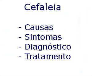 Cefaleia causas sintomas diagnóstico tratamento prevenção riscos complicações